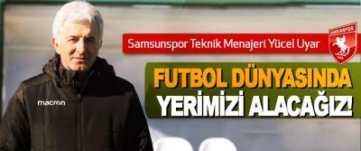 Samsunspor Teknik Menajeri Yücel Uyar: Futbol Dünyasında Yerimizi Alacağız!