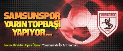 Samsunspor Yarın Topbaşı Yapıyor..