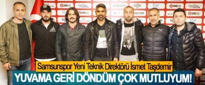 Samsunspor Yeni Teknik Direktörü İsmet Taşdemir: Yuvama geri döndüm çok mutluyum!