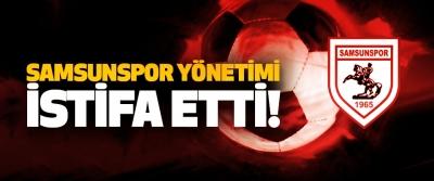 Samsunspor yönetimi istifa etti!
