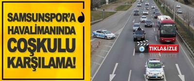 Samsunspor'a Havalimanında Coşkulu Karşılama!