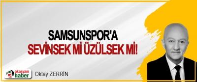 Samsunspor'a sevinsek mi üzülsek mi!