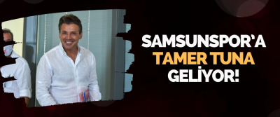 Samsunspor'a Tamer Tuna Geliyor!