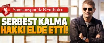 Samsunspor'da 8 Futbolcu Serbest Kalma Hakkı Elde Etti!
