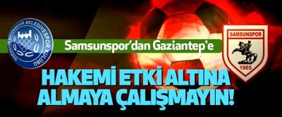 Samsunspor'dan Gaziantep'e Hakemi etki altına almaya çalışmayın!