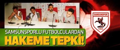Samsunsporlu futbolculardan hakeme tepki!