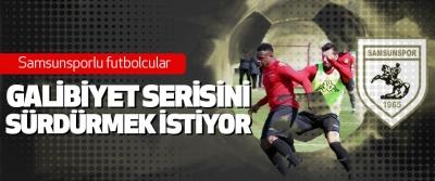 Samsunsporlu futbolcular galibiyet serisini sürdürmek istiyor