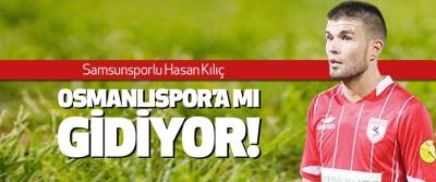 Samsunsporlu hasan kılıç osmanlıspor'a mı gidiyor!