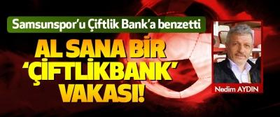 Samsunspor'u Çiftlik Bank'a benzetti, Al sana bir 'çiftlikbank' vakası!
