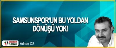 Samsunspor'un Bu Yoldan Dönüşü Yok!