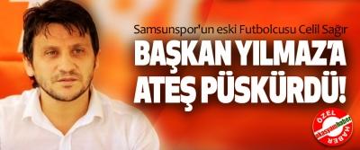 Samsunspor'un eski Futbolcusu Celil Sağır Başkan Yılmaz'a ateş püskürdü!