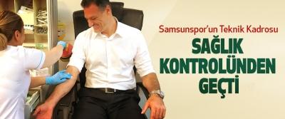 Samsunspor'un Teknik Kadrosu Sağlık Kontrolünden Geçti