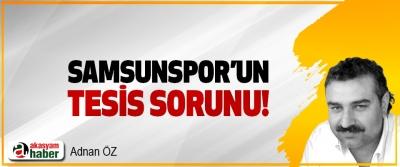 Samsunspor'un tesis sorunu!