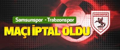 Samsunspor'un Trabzonspor Maçı İptal Oldu