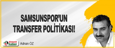 Samsunspor'un Transfer Politikası!