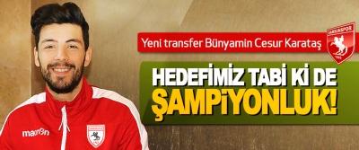 Samsunspor'un yeni transferi Bünyamin Cesur Karataş: Hedefimiz tabi ki de şampiyonluk!