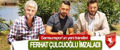 Samsunspor'un yeni transferi Ferhat Çulcuoğlu İmzaladı