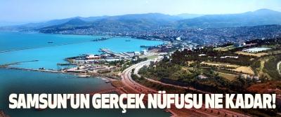 Samsun'un gerçek nüfusu ne kadar!