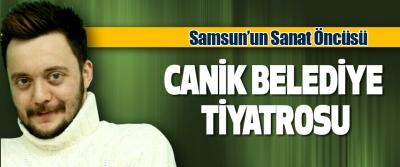 Samsun'un Sanat Öncüsü Canik Belediye Tiyatrosu