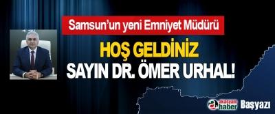 Samsun'un yeni Emniyet Müdürü Hoş geldiniz sayın Dr. Ömer Urhal!