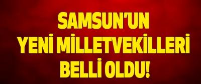 Samsun'un Yeni Milletvekilleri Belli Oldu!