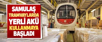 Samulaş Tramvaylarda Yerli Akü Kullanmaya Başladı