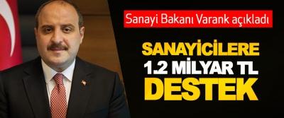 Sanayi Bakanı Varank açıkladı; Sanayicilere 1.2 Milyar Tl Destek