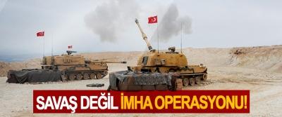 Savaş değil imha operasyonu!