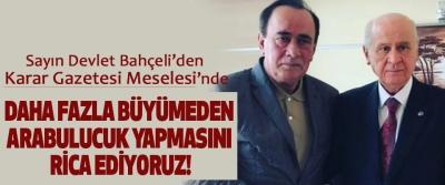 Sayın Devlet Bahçeli'den Karar Gazetesi meselesi arabulucuk yapmasını rica ediyoruz!