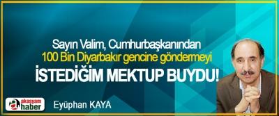 Sayın Valim, Cumhurbaşkanından 100 Bin Diyarbakır gencine göndermeyi İstediğim mektup buydu!