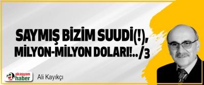 """Saymış """"Bizim Suudi(!)"""", """"Milyon-Milyon Doları!..""""/3"""