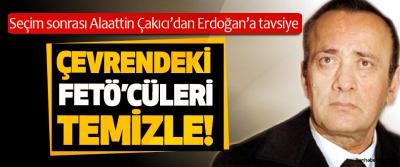 Seçim sonrası Alaattin Çakıcı'dan Erdoğan'a tavsiye: Çevrendeki FETÖ'cüleri temizle!