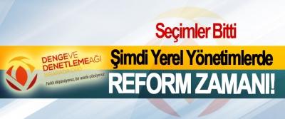 Seçimler Bitti, Şimdi Yerel Yönetimlerde Reform Zamanı!