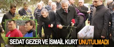 Sedat Gezer Ve İsmail Kurt Unutulmadı