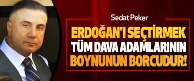 Sedat Peker: Erdoğan'ı seçtirmek tüm dava adamlarının boynunun borcudur!