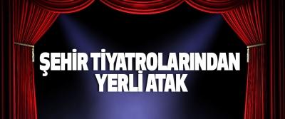 Şehir Tiyatrolarından Yerli Atak