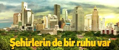 Şehirlerin de bir ruhu var