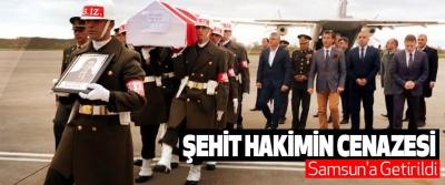 Şehit Hakimin Cenazesi Samsun'a Getirildi
