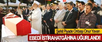Şehit Piyade Onbaşı Onur Yavan Ebedi istirahatgâhına uğurlandı!
