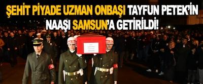 Şehit Piyade Uzman Onbaşı Tayfun Petek'in Naaşı Samsun'a Getirildi!