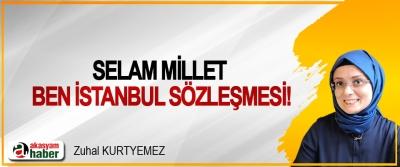 Selam millet ben İstanbul sözleşmesi!