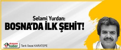 Selami Yurdan: Bosna'da İlk Şehit!