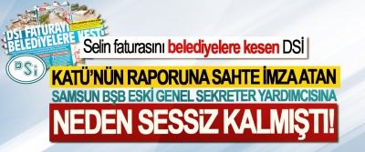 Selin faturasını belediyelere kesen DSİ KATÜ'nün raporuna sahte imza atan Samsun büyükşehir belediyesi eski genel sekreter yardımcısına Neden sessiz kalmıştı!