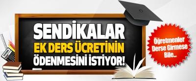 Sendikalar Öğretmenler Derse Girmese Dahi Ek Ders Ücretinin Ödenmesini İstiyor!