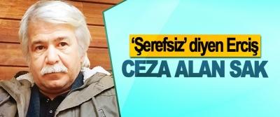 'Şerefsiz' Diyen Erciş, Ceza Alan Sak