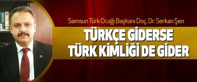 Serkan Şen, Türkçe Giderse Türk Kimliği De Gider