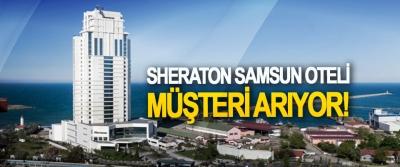 Sheraton Samsun oteli müşteri arıyor!