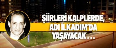 Şiirleri Kalplerde, Adı İlkadım'da Yaşayacak…