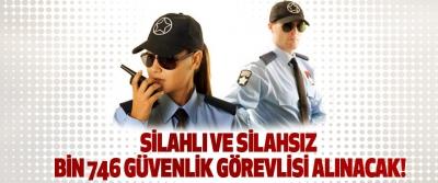 Silahlı ve silahsız bin 746 güvenlik görevlisi alınacak!