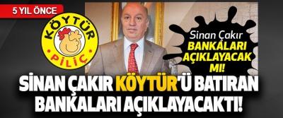 Sinan Çakır KÖYTÜR'ü Batıran Bankaları Açıklayacaktı!